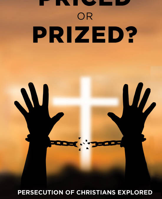 Priced or Prized – understanding Christian persecution